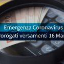 Emergenza Coronavirus Prorogati versamenti previsti per il 16 Marzo